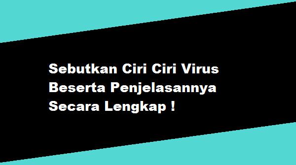 Sebutkan Ciri Ciri Virus Beserta Penjelasannya Secara Lengkap