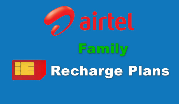 एयरटेल फैमिली रिचार्ज प्लान लिस्ट - Airtel Family Recharge Plans