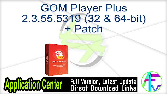 GOM Player Plus 2.3.55.5319 (32 & 64-bit) + Patch