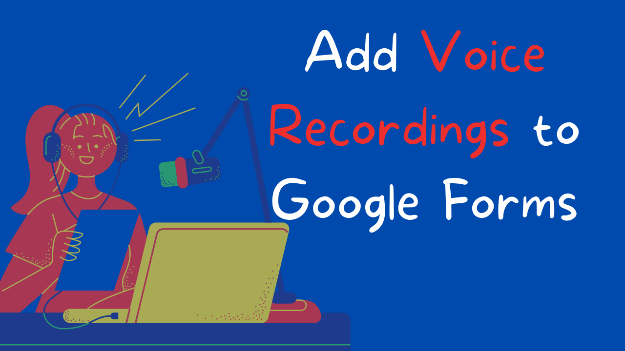 How to Add Voice Recordings to Google Forms
