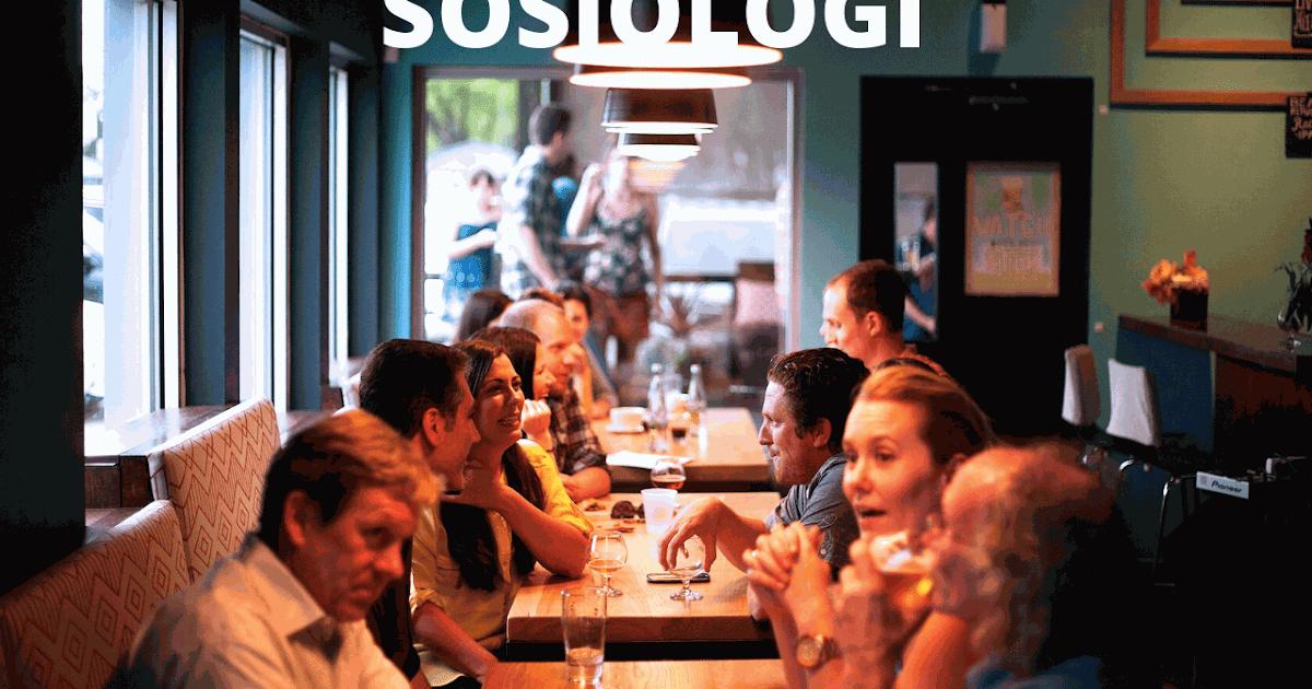Sosiologi: Pengertian, Sejarah, Sifat, Ciri, Fungsi, dan ...