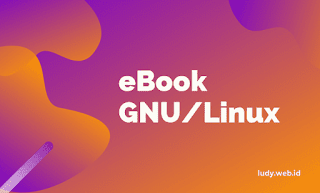 Kenapa eBook GNU/Linux Yang Saya Tulis Boleh Dibagikan Ulang Secara Gratis?