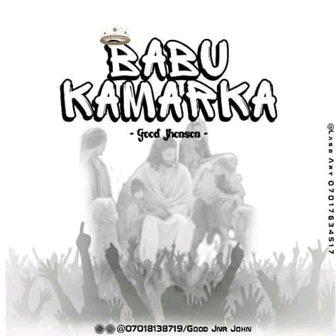 [Music] Good Johnson - Babu Kamarka #arewapublisize