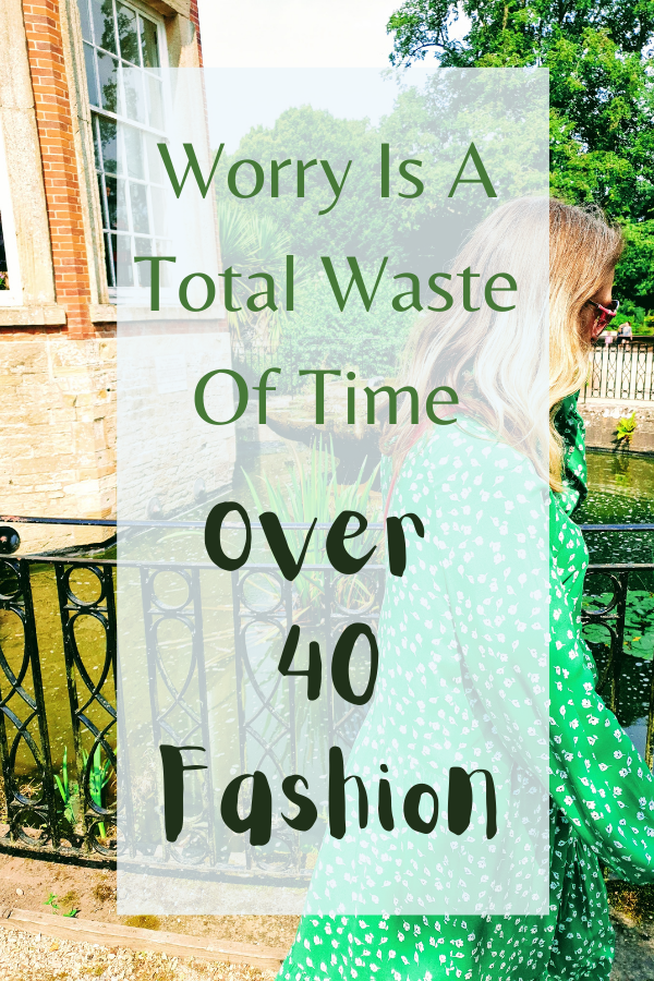 Worry Is A Total Waste Of Time: Over 40 Fashion