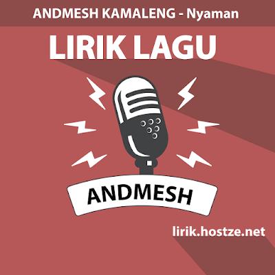 Lirik Lagu Nyaman Andmesh Kamaleng - hostze.net