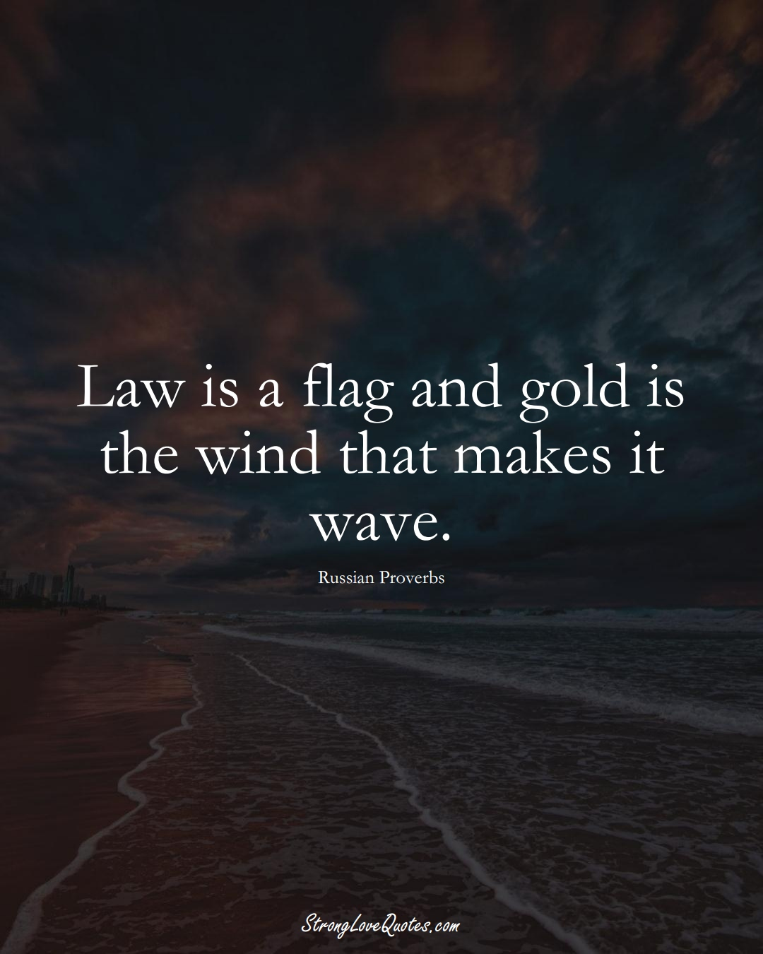 Law is a flag and gold is the wind that makes it wave. (Russian Sayings);  #AsianSayings