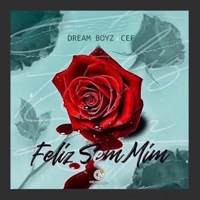 Dream Boyz Feat. CEF Tanzy - Feliz sem mim