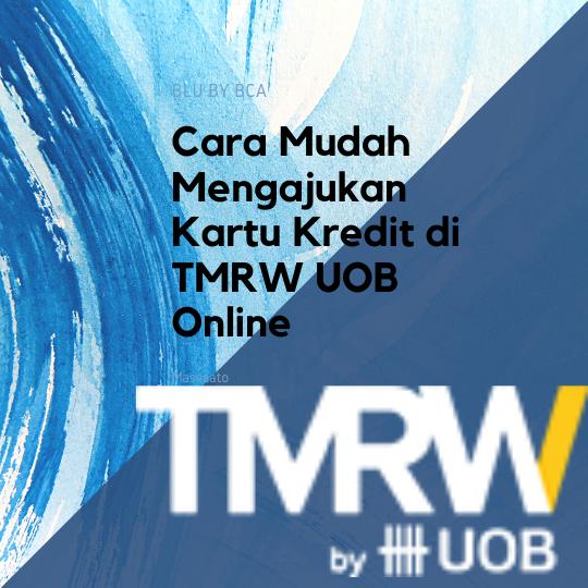 Cara Mudah Mengajukan Kartu Kredit di TMRW UOB Online