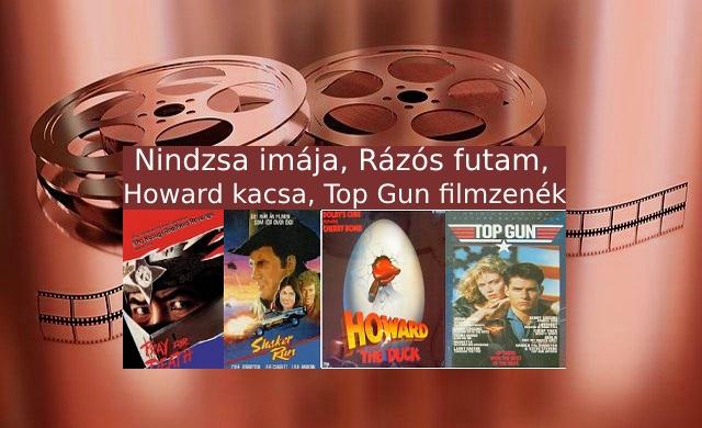 Nindzsa imája, Rázós futam, Howard kacsa, Top Gun filmzenék