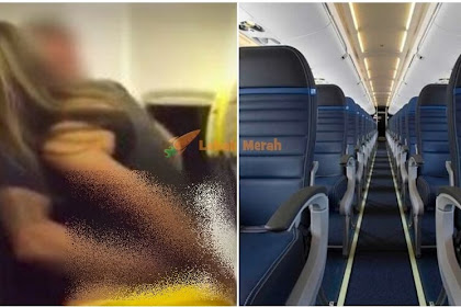 """Tuhan bagi aku Kon*k untuk aku pakai""-Pasangan Selamba Buat S**s Dalam Flight Depan Semua Penumpang...Tengok Aksinya"