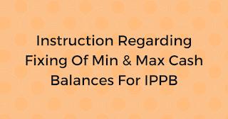 Instruction Regarding Fixing Of Min & Max Cash Balances For IPPB