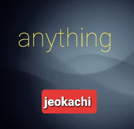 Music: Jeokachi - Anything