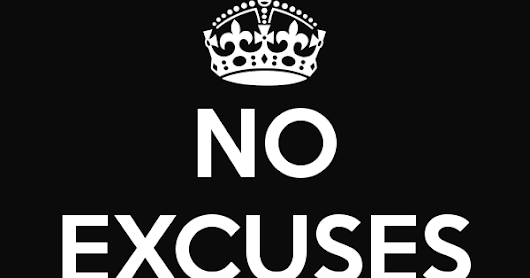 Quit Making Excuses and Just Do It ... (blunt post)
