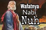 Kisah Wafatnya Nabi Nuh As setelah Banjir Air Bah