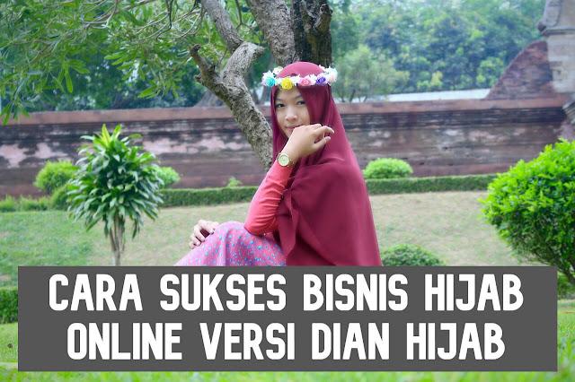 Cara Sukses Bisnis Hijab Online Versi Dian Hijab