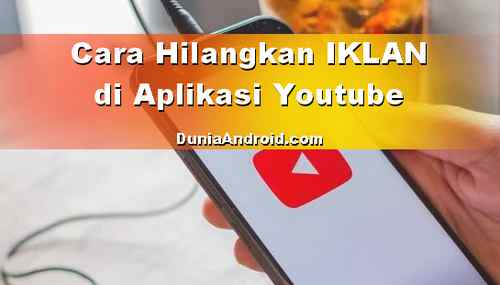 Cara Lihat Youtube Tanpa ada Iklan di Android