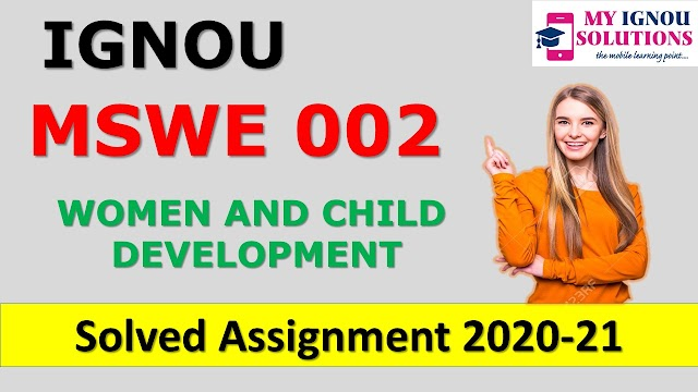MSWE 002 WOMEN AND CHILD DEVELOPMENT Solved Assignment 2020-21