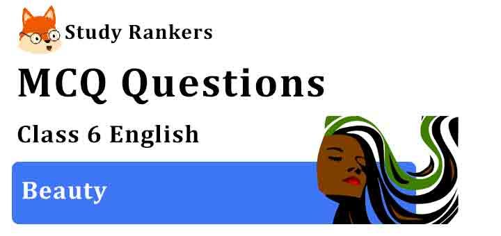 MCQ Questions for Class 6 English Beauty Honeysuckle
