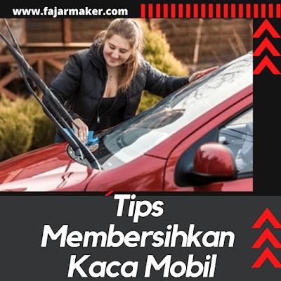 Tips Membersihkan Kaca Mobil