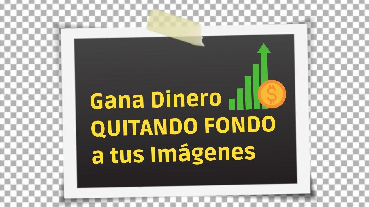 como-ganar-dinero-quitando-fondo-a-las-imágenes