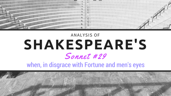 Sonnet 29 - when, in disgrace with Fortune and men's eyes - by William Shakespeare- Analysis