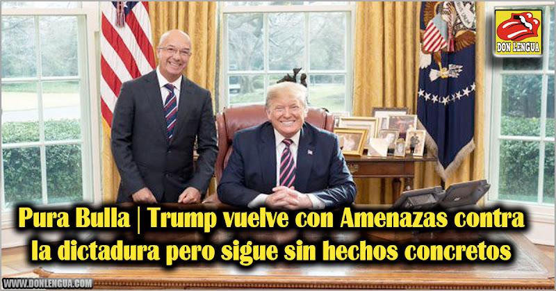 Pura Bulla | Trump vuelve con Amenazas contra la dictadura pero sigue sin hechos concretos