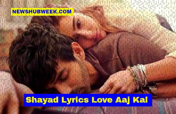 Shayad Lyrics Love Aaj Kal Shayad Kabhi Na Keh Sakun Main Arijit Singh