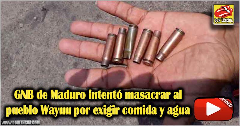 GNB de Maduro intentó masacrar al pueblo Wayuu por exigir comida y agua