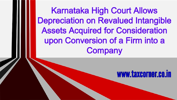 Karnataka High Court Allows Depreciation on Revalued Intangible Assets Acquired for Consideration upon Conversion of a Firm into a Company