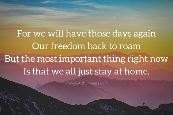 For we will have those days again  Our freedom back to roam  But the most important thing right now  Is that we all just stay at home. poem