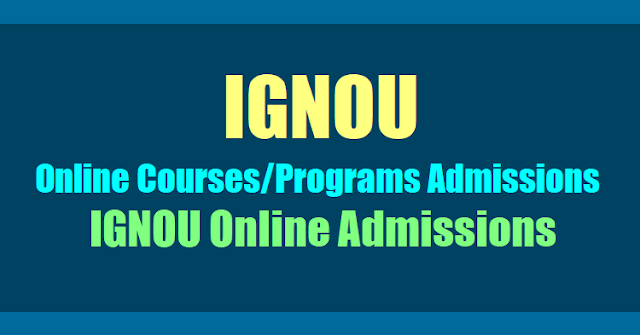 IGNOU Online Courses,Programs Admissions July 2017 notification,IGNOU Open University Online Admissions