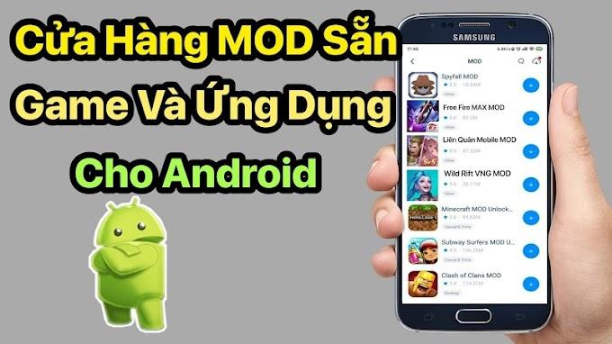 Cửa hàng App và game MOD sẵn cho Android 2021