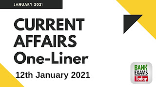 Current Affairs One-Liner: 12th January 2021