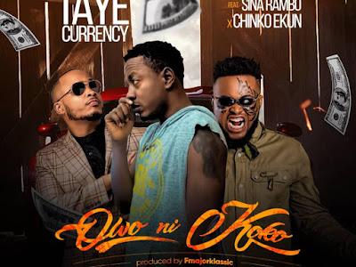 DOWNLOAD MP3: Taye Currency ft. Chinko Ekun & Sina Rambo – Owo Ni Koko