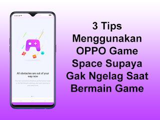 3 Tips Menggunakan OPPO Game Space Supaya Gak Ngelag Saat Bermain Game