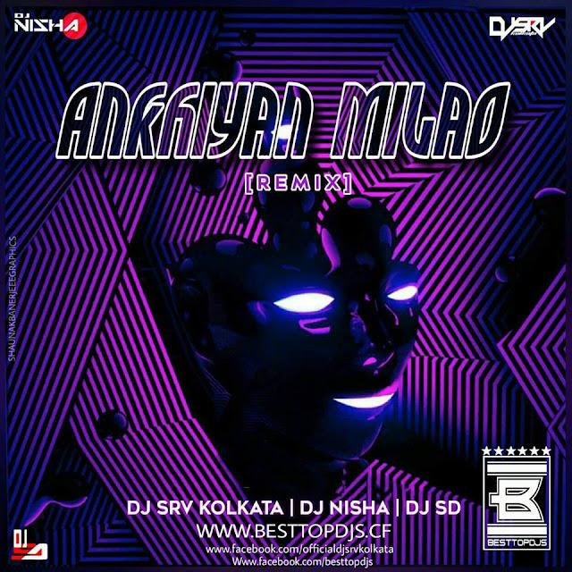 Akhiyan Milaoon Kabhi – [REMIX] – DJ SRV KOLKATA,DJ NISHA & DJ SD