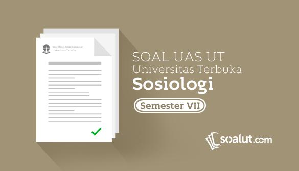 Soal Ujian UT Sosiologi Semester 7