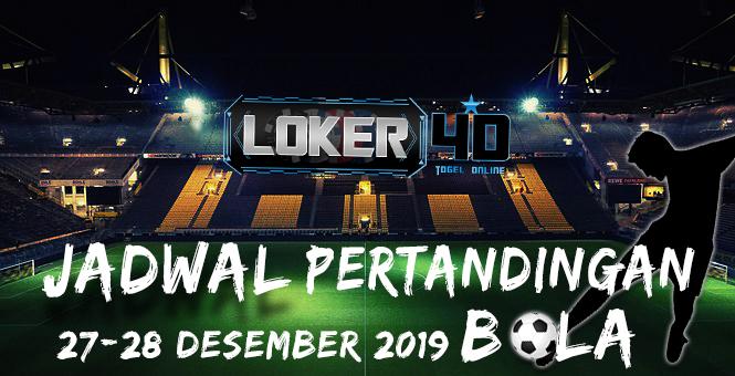 JADWAL  PERTANDINGAN BOLA 27 – 28 DESEMBER 2019
