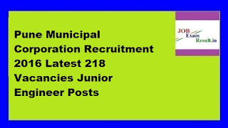 Pune Municipal Corporation Recruitment 2016 Latest 218 Vacancies Junior Engineer Posts