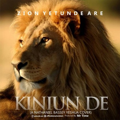 Audio: Zion Yetunde Are – Kiniun De (A Nathaniel Bassey's Yeshua Cover)