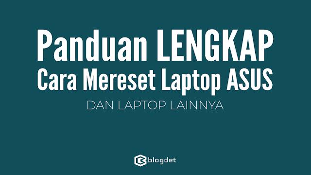 Panduan LENGKAP Cara Mereset Laptop ASUS & Merk LAIN