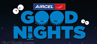 Aircel Goodnight Offer - Get Free Unlimited Data, TezTricks