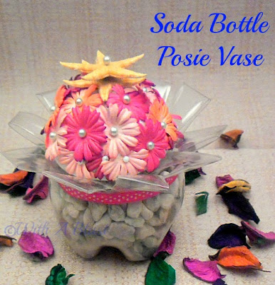 With A Blast: Soda Bottle Posie Vase #recycle #vase #crafts #sodabottlecrafts