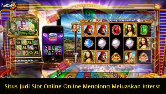 Situs Judi Slot Online Online Menolong Meluaskan Interst