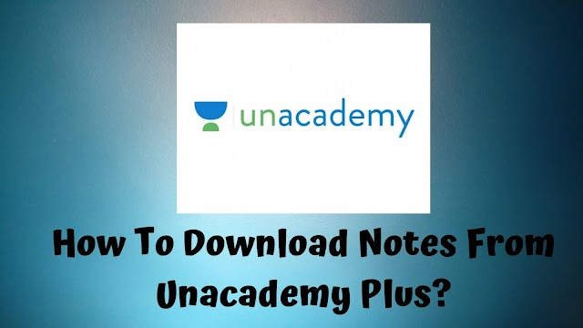 How To Download Notes From Unacademy Plus?