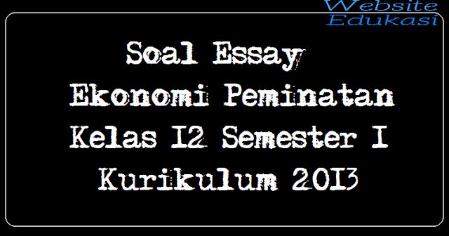 Soal Essay Ekonomi Peminatan Kelas 12 Semester 1 Kurikulum 2013