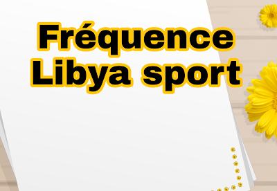 La fréquence de la Libya Sports Channel 2021 sur Nilesat