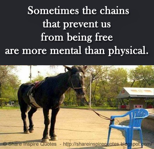 Sometimes The Chains That Prevent Us From Being Free Are