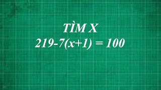 Cách tìm x biết 219 - 7(x+1) =100 | thầy lợi