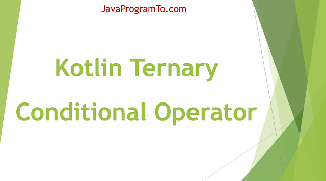 Kotlin Ternary Conditional Operator